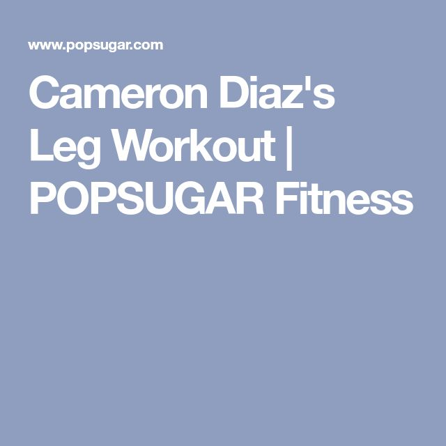 Cameron Diaz's Leg Workout   POPSUGAR Fitness