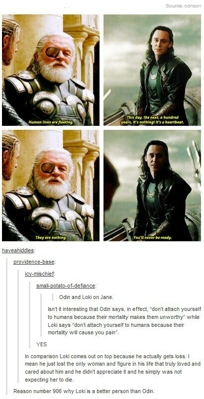 Except that I think he appreciated Frigga's love very much. But he didn't know how to behave around her anymore now that he knew she wasn't his birth mother.