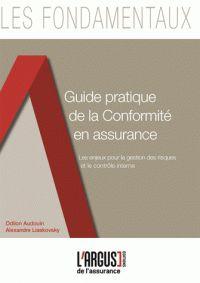 Odilon Audouin et Alexandre Liaskovsky - Guide pratique de la conformité en assurance - Les enjeux pour la gestion des risques et le contrôle interne.