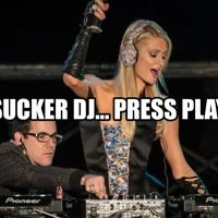 Sucker DJ... Just Press Play! by FAYDZ on SoundCloud