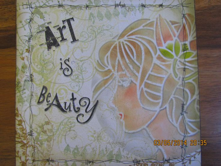 """Art is Beauty""....well isn't it?  Made using Clarity stencils, stamps & Adirondacks"