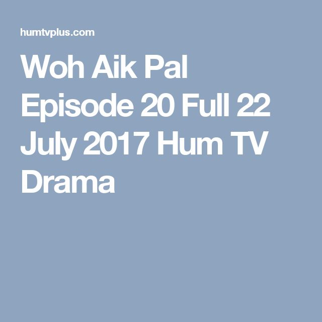 Woh Aik Pal Episode 20 Full 22 July 2017 Hum TV Drama