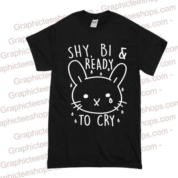 Shy Bi and Ready To Cry tshirt