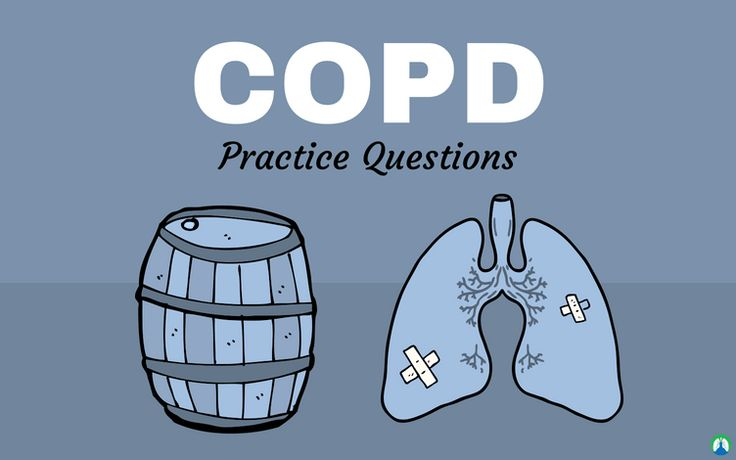 Copd Practice Questions Chronic Obstructive Pulmonary Disease Copd Nursing Copd Chronic Obstructive Pulmonary