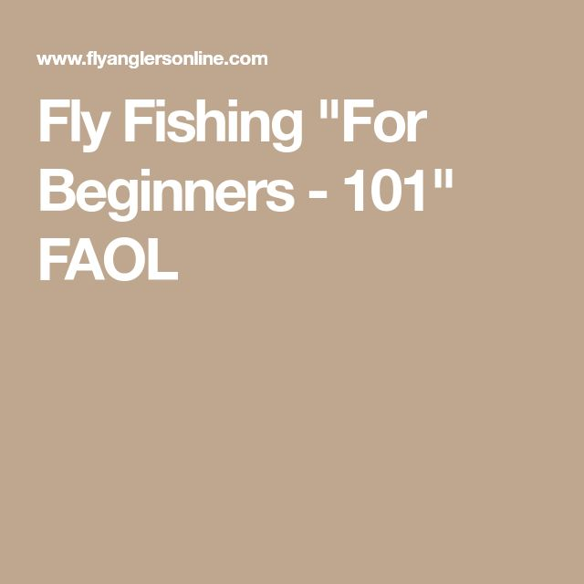 """Fly Fishing """"For Beginners - 101"""" FAOL"""