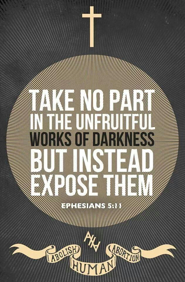 Ephesians 5:11. Abolish Human Abortion.