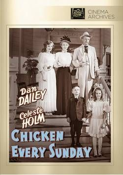 Chicken Every Sunday (1949)Genre : Comedy After 20 years of maintaining their Tucson homestead as a boarding house to fund the incessant quick-buck schemes of dreamer husband Dan Dailey, Celeste Holm throws up her hands and seeks a divorce. It falls to their eccentric boarders to try and smooth things over in this entertaining bit of Americana. Natalie Wood, Alan Young, William Frawley co-star. 94 min.