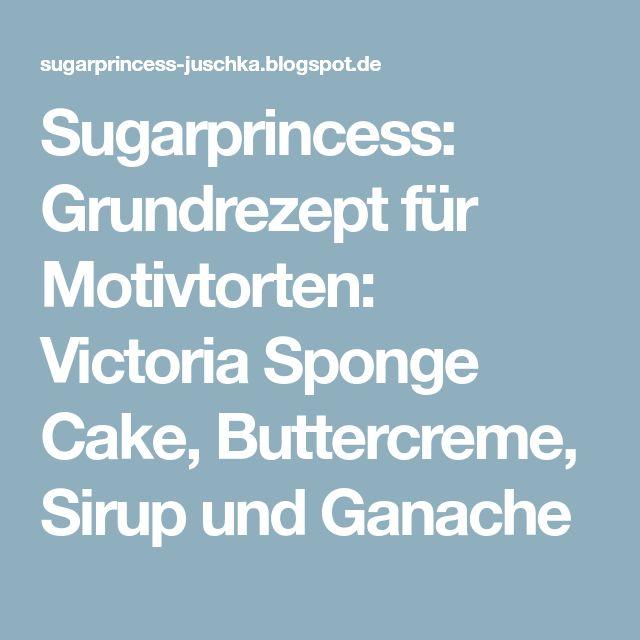 Sugarprincess: Grundrezept für Motivtorten: Victoria Sponge Cake, Buttercreme, Sirup und Ganache
