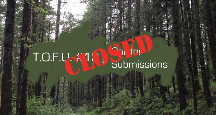 T.O.F.U. #12 | Submissions Now Closed