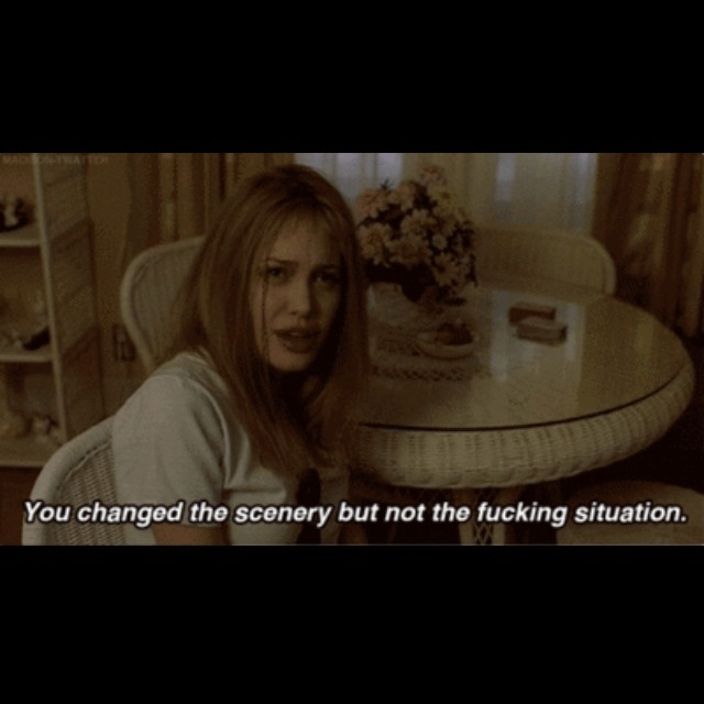 Girl, Interrupted; a favorite life lesson, similar to the end of Breakfast at Tiffany's.
