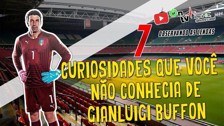 7 CURIOSIDADES QUE VOCÊ NÃO CONHECIA DE GIANLUIGI BUFFON|Observando as l...