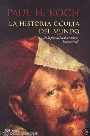 HISTORIA OCULTA DEL MUNDO PAUL H. KOCH SIGMARLIBROS