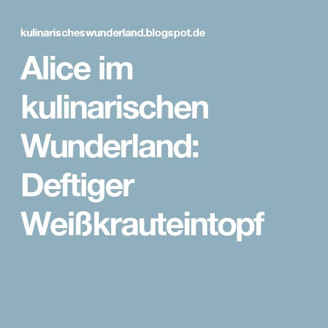 Alice im kulinarischen Wunderland: Deftiger Weißkrauteintopf