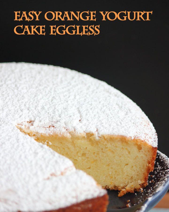 Easy Orange Yogurt Cake Eggless Vege Home Cooking All Recipes Recipe In 2020 Yogurt Cake Yogurt Recipes Yogurt Dessert