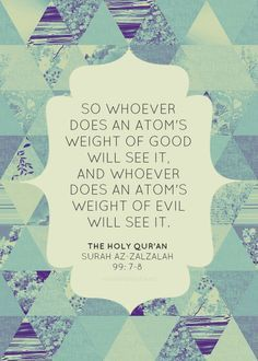 So whoever does an atoms weight of good will see it. And whoever does an atoms weight of evil will see it.