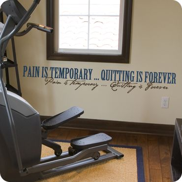 "Pain is Temporary...Quitting is Forever"" This is perfect for the exercise room!"