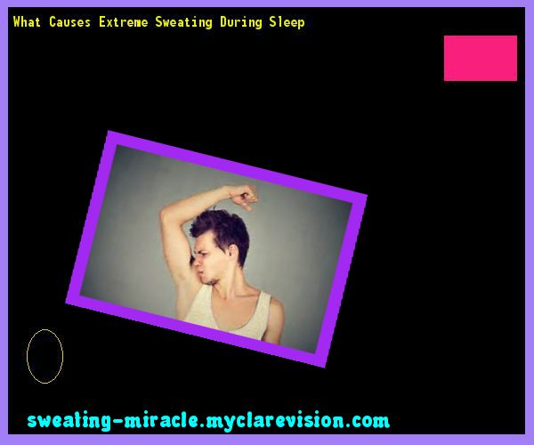 What Causes Extreme Sweating During Sleep 095304 - Your Body to Stop Excessive Sweating In 48 Hours - Guaranteed!