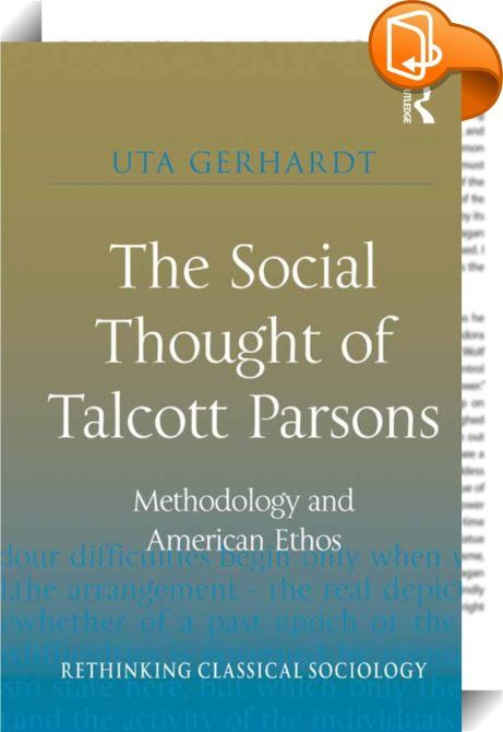 The Social Thought of Talcott Parsons    :  The Social Thought of Talcott Parsons offers an insightful new reading of the work of Talcott Parsons, keeping in view at once the important influences of Max Weber on his sociology and the central place occupied by methodology - which enables us to better understand the relationship between American and European social theory.  Revealing American democracy and its nemesis, National Socialism in Germany as the basis of his theory of society, ...