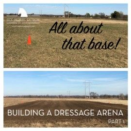 All About That Base! – Building a Dressage Arena, part 1 (from seehorsedesign.com)