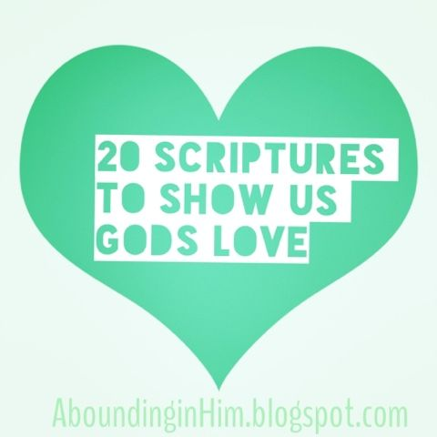 Abounding In Him: 20 scriptures to show us God's love