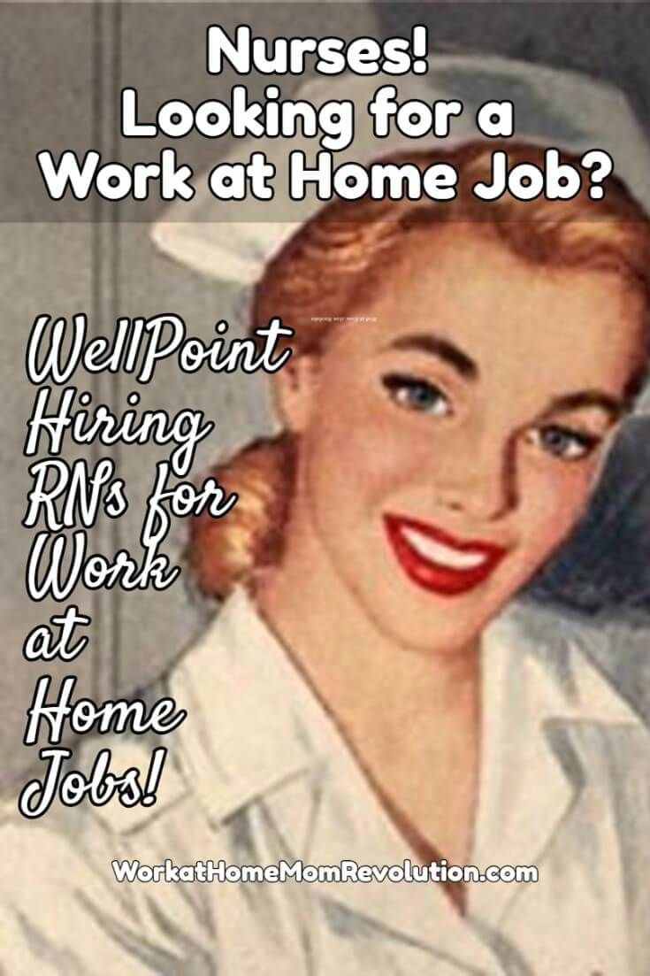 WellPoint (Anthem) is seeking registered nurses to man their 24/7 NurseLine. These are work at home positions. Both full and part-time work from home schedules are available.  Awesome home-based job opportunity! You can make money from home!