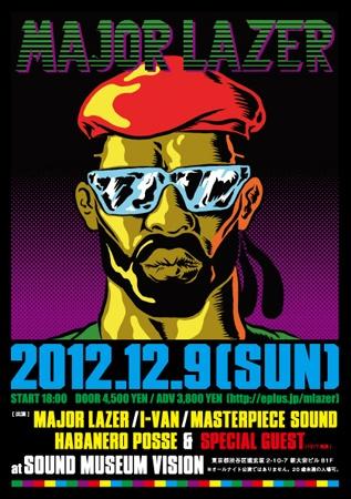 12.09.2012 SUNDAY PREV   CALENDER   NEXT  MAJOR LAZER ASIATOUR IN TOKYO  今年5月、ハイレベルなプレイでVISIONのフロアを熱狂に包みこんだDIPLOが、超人気ユニットMAJOR LAZERとして還ってくる。彼同様エレクトロニック・ミュージックシーンを代表するプロデューサーであるSWITCHとともに「デジタル・レゲエ」を標榜して立ちあげ、2009年にリリースしたアルバムでは奇想天外ともいえる斬新なサウンドで世界中を驚かせた存在である。今回は、新加入メンバーであるMC兼セレクターWALSHY FIRE、プロデューサー兼DJ The Jillionaireと、2名のダンスホールクイーンを引き連れての来日。シーンの先端を過激に挑発する、強大なパワーに溢れたパフォーマンスを目撃せよ