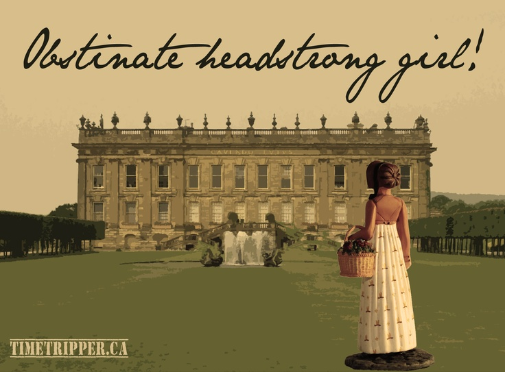 """Obstinate headstrong girl!"" Lady Catherine De Bourgh, Pride & Prejudice, by Jane Austen"