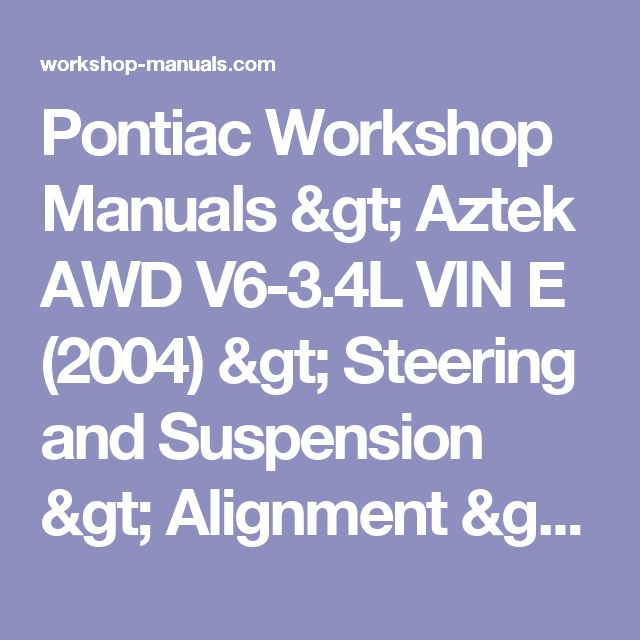 Pontiac Workshop Manuals > Aztek AWD V6-3.4L VIN E (2004) > Steering and Suspension > Alignment > System Information > Technical Service Bulletins > Steering/Suspension - Wheel Alignment Specifications