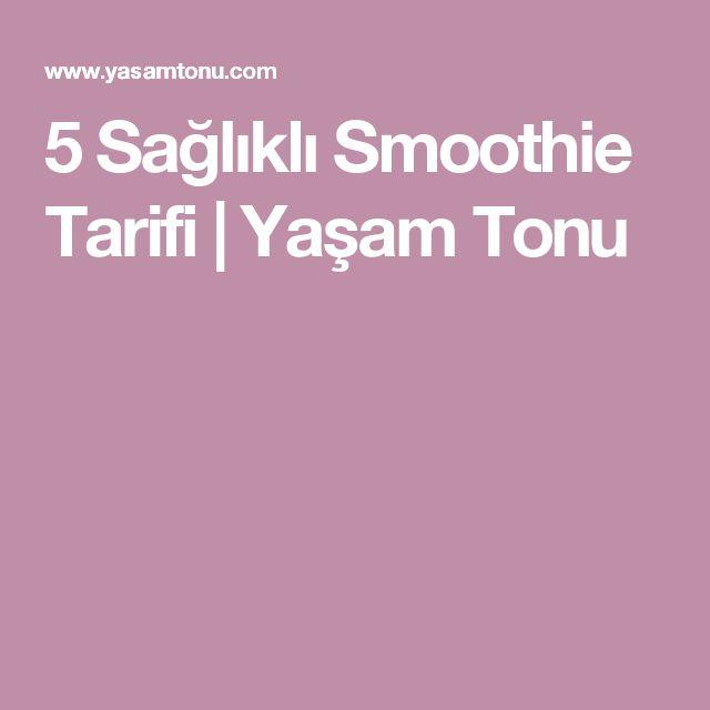 5 Sağlıklı Smoothie Tarifi | Yaşam Tonu
