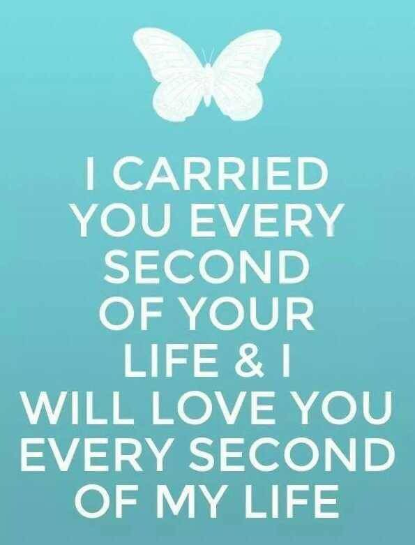I carried you for every second of your life