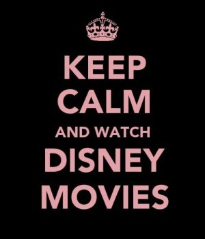 keep calm and watch disney movies............Caitlin this is so you! :)