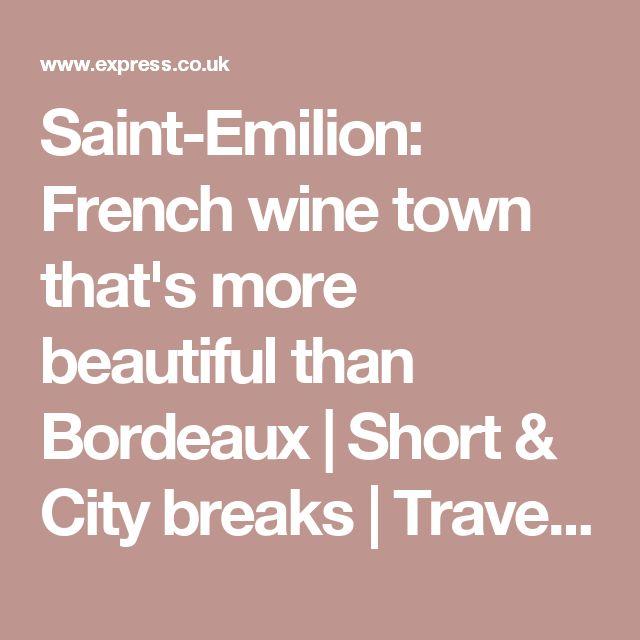 Saint-Emilion: French wine town that's more beautiful than Bordeaux  | Short & City breaks | Travel | Express.co.uk