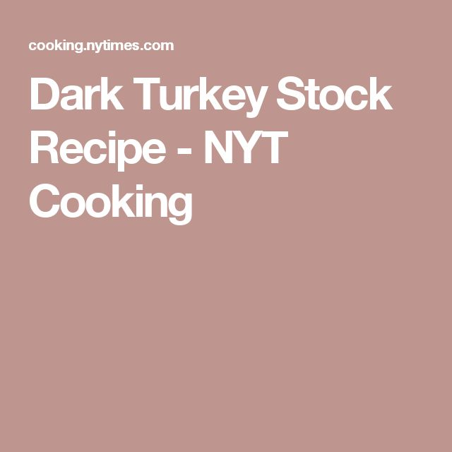 Dark Turkey Stock Recipe - NYT Cooking