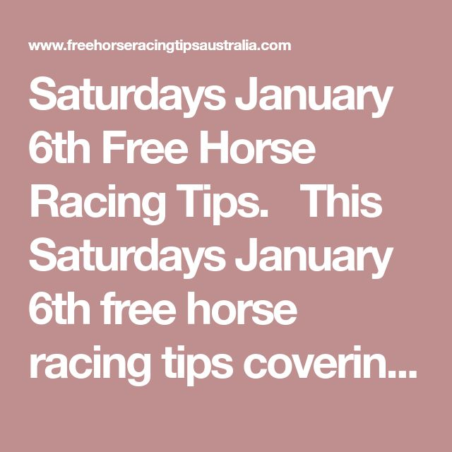Saturdays January 6th Free Horse Racing Tips.  This Saturdays January 6th free horse racing tips covering the 1st 3 races everywhere...
