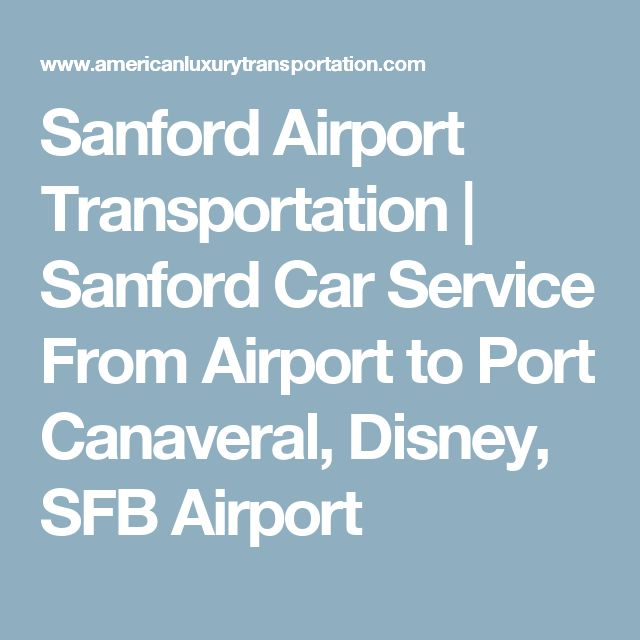Car Service From Mco To Port Canaveral: Best 25+ Orlando Sanford International Airport Ideas On