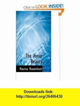The Inner Beauty (9781110482870) Maurice Maeterlinck , ISBN-10: 1110482876  , ISBN-13: 978-1110482870 ,  , tutorials , pdf , ebook , torrent , downloads , rapidshare , filesonic , hotfile , megaupload , fileserve