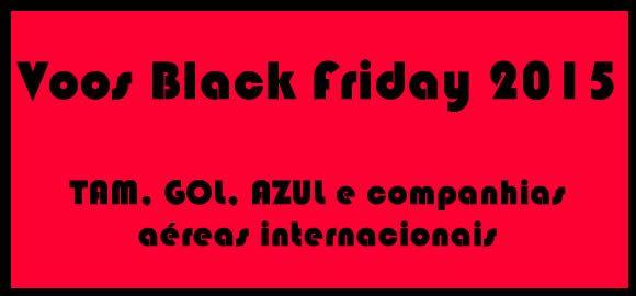 Voos black friday 2015 - Passagens aereas Tam, Gol e Azul #voos #blackfriday2015 #blackfriday
