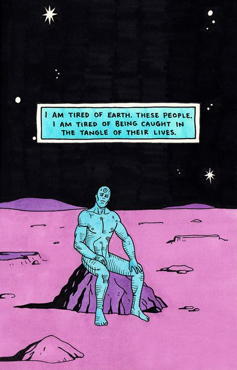 I am tired of Earth. These people. I am tired of being caught in the tangle of their lives. (Dr. Manhattan)
