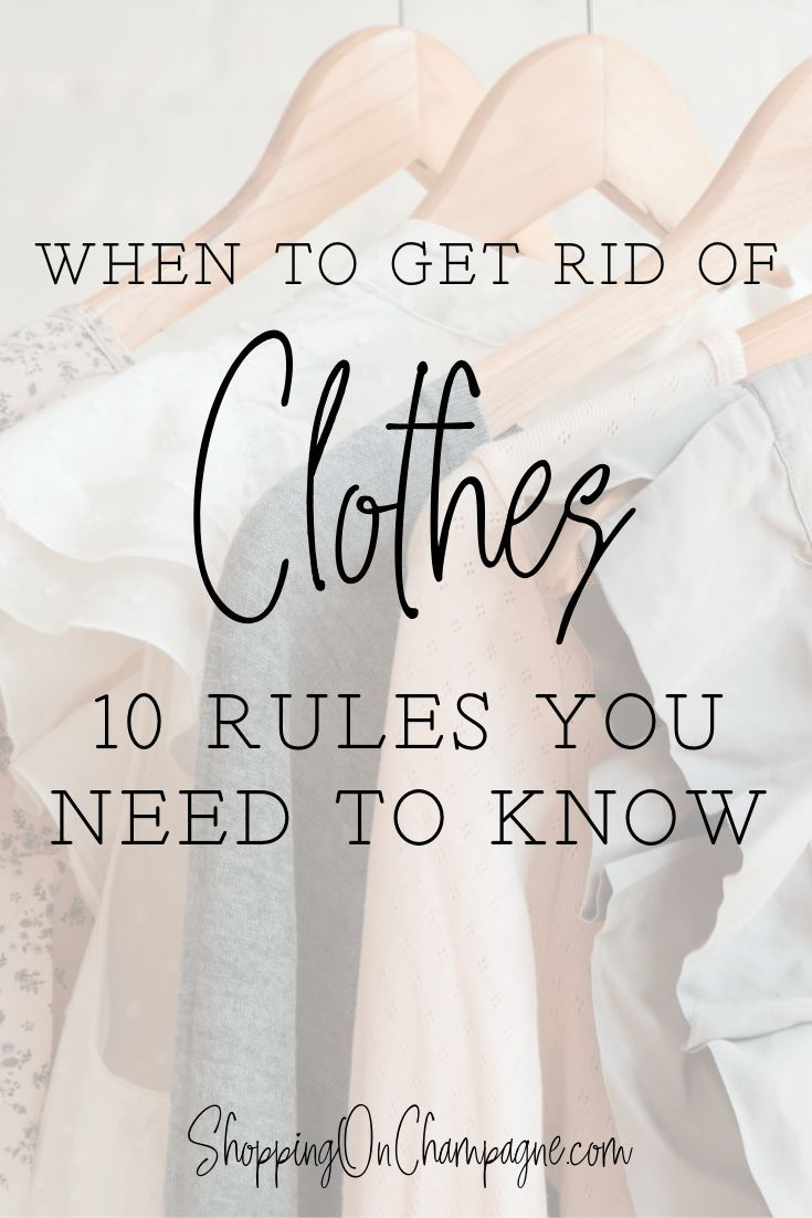 When To Get Rid Of Clothes 10 Rules You Need To Know Shopping On Champagne Get Rid Of Clothes Tips Sorting Clothes Clothes Closet Organization