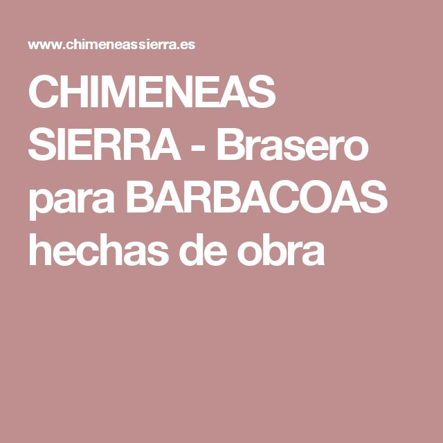 CHIMENEAS SIERRA - Brasero para BARBACOAS hechas de obra