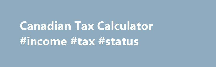 Canadian Tax Calculator #income #tax #status http://incom.remmont.com/canadian-tax-calculator-income-tax-status/  #income tax rates # Canadian Tax Deadlines 2015 for the year 2014 | Income Tax Deadline There are a number of tax deadline dates during the year 2015 when returns are due to be filed or payments are due to be paid as follows. Tax Return Filing Deadline for Individual Income Tax. Generally, your tax Continue Reading