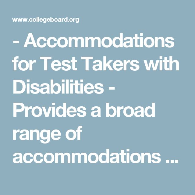 - Accommodations for Test Takers with Disabilities  - Provides a broad range of accommodations to students who provide documentation of a disability