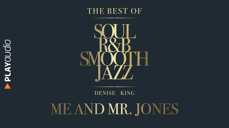 Me and Mr  Jones - The Best Soul R&B Smooth Jazz - Denise King - PLAYaudio
