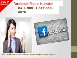 For Quick & reliable assistance dial Facebook Phone Number1-877-350-8878 Truly, it's absolutely right that our Facebook Phone Number 1-877-350-8878 takes zero bucks charges from you. Furthermore, you are permitted to make a call at this number at whatever point you need as our tech experts work independent of the time zone and you are invited by us whenever. For more information: http://www.monktech.net/facebook-customer-support-phone-number.html