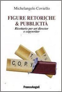 Amazon.it: Figure retoriche e pubblicità. Ricettario per art director e copywriter - Michelangelo Coviello - Libri