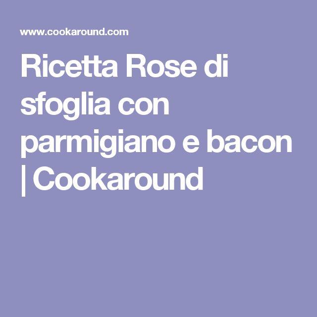 Ricetta Rose di sfoglia con parmigiano e bacon | Cookaround