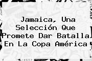 http://tecnoautos.com/wp-content/uploads/imagenes/tendencias/thumbs/jamaica-una-seleccion-que-promete-dar-batalla-en-la-copa-america.jpg Jamaica. Jamaica, una selección que promete dar batalla en la Copa América, Enlaces, Imágenes, Videos y Tweets - http://tecnoautos.com/actualidad/jamaica-jamaica-una-seleccion-que-promete-dar-batalla-en-la-copa-america/