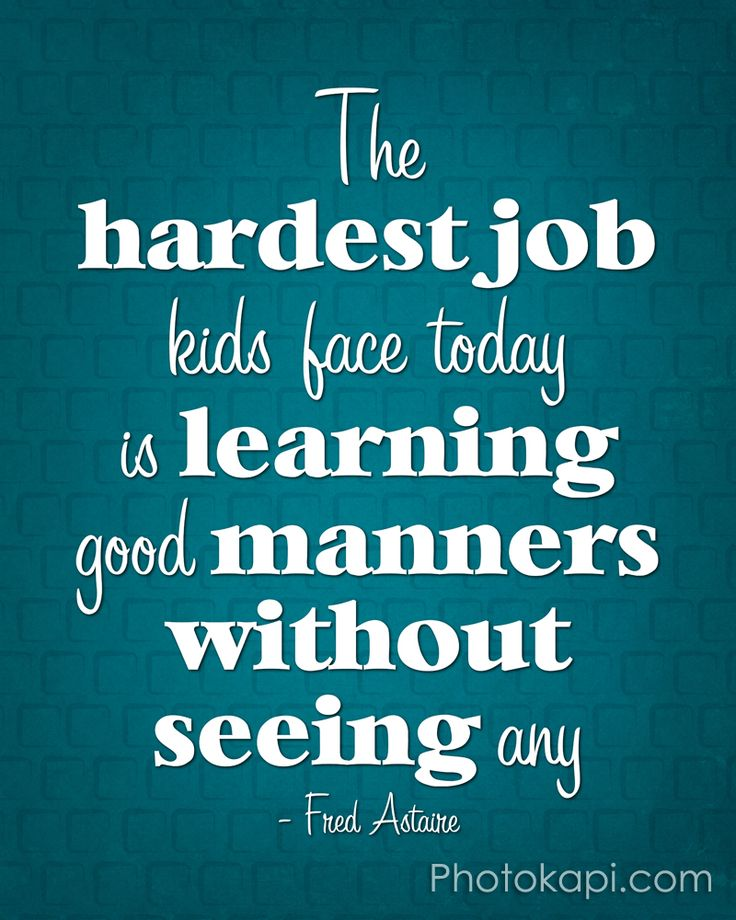 The hardest job kids face today is learning good manners without seeing any - Fred Astaire