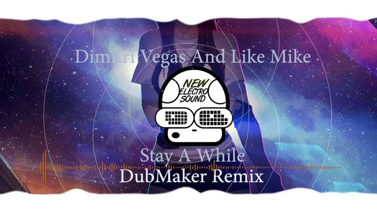 Dimitri Vegas And Like Mike - Stay a While (DubMaker Remix)