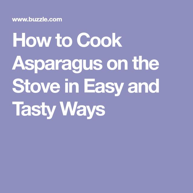 How to Cook Asparagus on the Stove in Easy and Tasty Ways